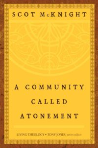 Scot McKnight: A community called atonement